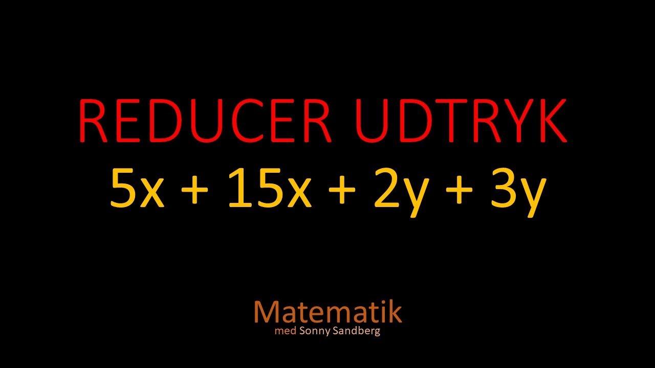 Matematik - Reducer Udtrykket - 5x+15x+2y+3y