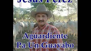 Jesus Perez - Aguardiente Pa Un Guayabo
