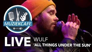 wulf all things under the sun live bij muziekcafé