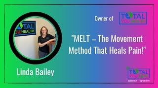 """MELT – The Movement Method That Heals Pain!"" - Linda Bailey - The Total You Show - S3 E6"