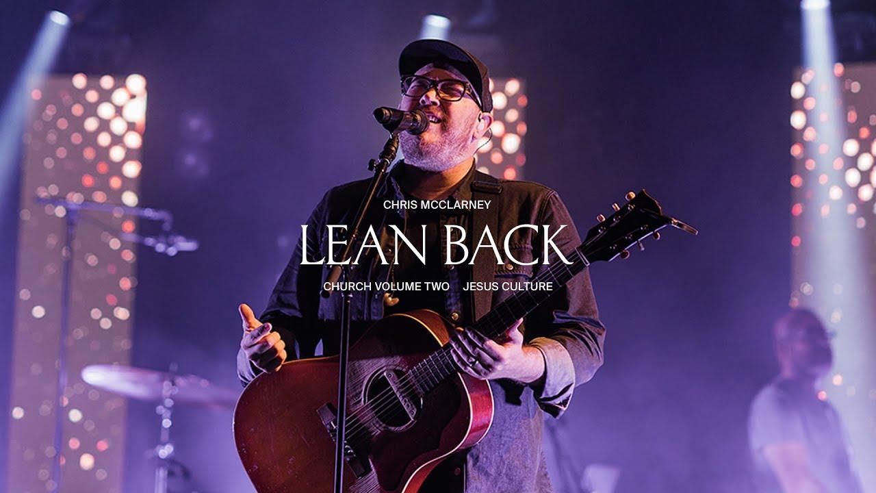 Jesus Culture - Lean Back (feat. Chris McClarney, Bryan & Katie Torwalt) (Live)