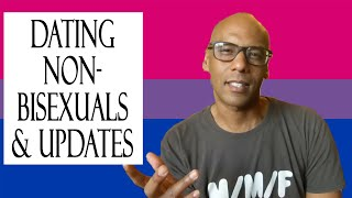Dating Non-Bisexuals & Updates