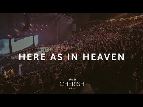 Here As In Heaven - Live at Cherish 2017 (LIFE Worship)