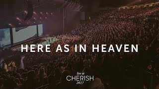 Here As In Heaven  Live at Cherish 2017  LIFE Worship