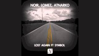 Noir, Lomez, Atnarko - Lost Again ft Symbol [Raw Club Cut]  - Noir Music