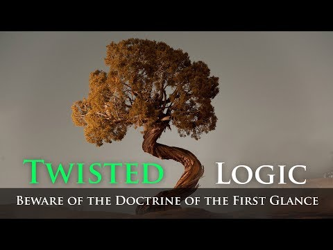 Twisted Logic - Beware of the Doctrine of the First Glance