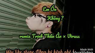 Em ổn không remix Trịnh Thiên Ân × viruss - Trung Long TL -