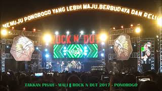 Video TAKKAN PISAH - WALI || KONSER ROCK N DUT 2017 - PONOROGO download MP3, 3GP, MP4, WEBM, AVI, FLV Oktober 2019