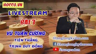 Bình Luận Chuyên Sâu   Học Cờ   12/3/2018   Vũ Tuấn Cường   Tiên Thắng   Trịnh Duy Đồng  
