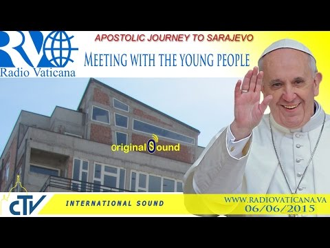 The Pope in Sarajevo - Meeting with the youth 2015.06.06
