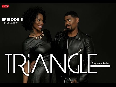 "TRIANGLE Season 2 Episode 3 "" Shady Breakups"""