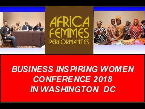 AFRICA FEMMES PERFORMANTES,BUSINESS INSPIRING WOMEN CONFERENCE 2018 NEWS BY KEMS MEDIA