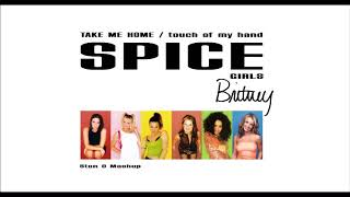 Spice Girls vs. Britney Spears - Take Me Home / Touch Of My Hand (Mashup by Stan O)