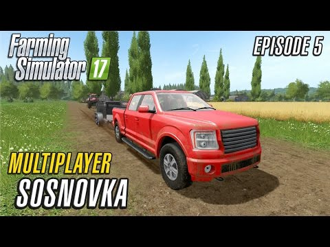 Let's Play Multiplayer Farming Simulator 2017 | Sosnovka | Episode 5