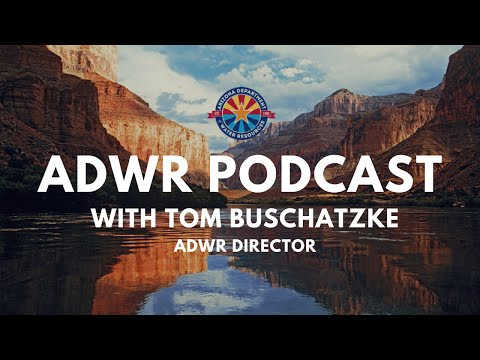 ADWR Podcast - Tom Buschatzke (Arizona Department of Water Resources)