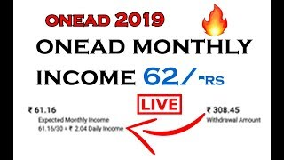 Onead 2019 monthly Income in 62/- Rs Earn Money Proof This Video 🔥 🔥 🔥