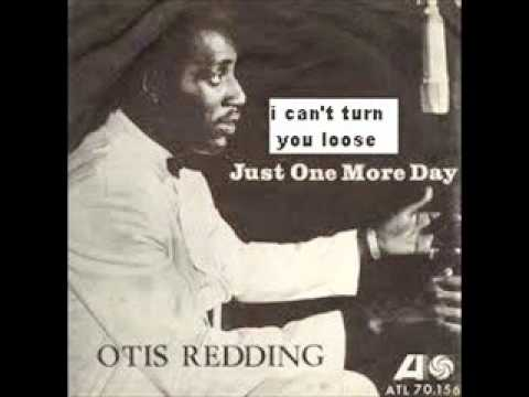 OTIS REDDING - I CAN'T TURN YOU LOOSE - JUST ONE MORE DAY