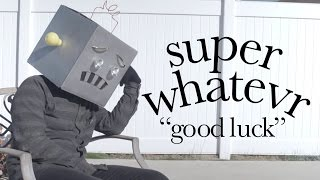 Super Whatevr - Good Luck