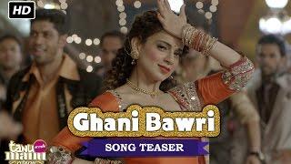 Ghani Bawri | Song Teaser | Tanu Weds Manu Returns | Kangana Ranaut, R Madhavan