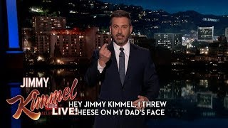 Hey Jimmy Kimmel, I Threw Cheese on My Dad's Face