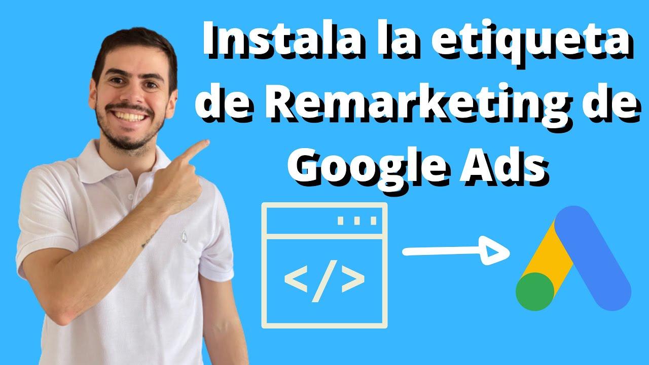 Instala la Etiqueta de Remarketing de Google Ads con Google Tag Manager – Tutorial (2020) 💻💻🔝