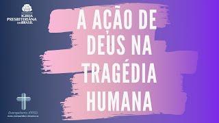 A ação de Deus na tragédia humana. Ev Juan