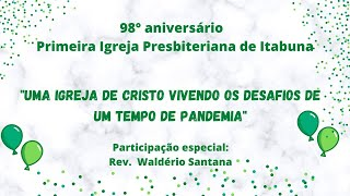 Culto 09/05/2021 - 98º Aniversário da 1ªIPB de Itabuna