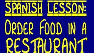 Spanish Lesson: Ordering food in a restaurant