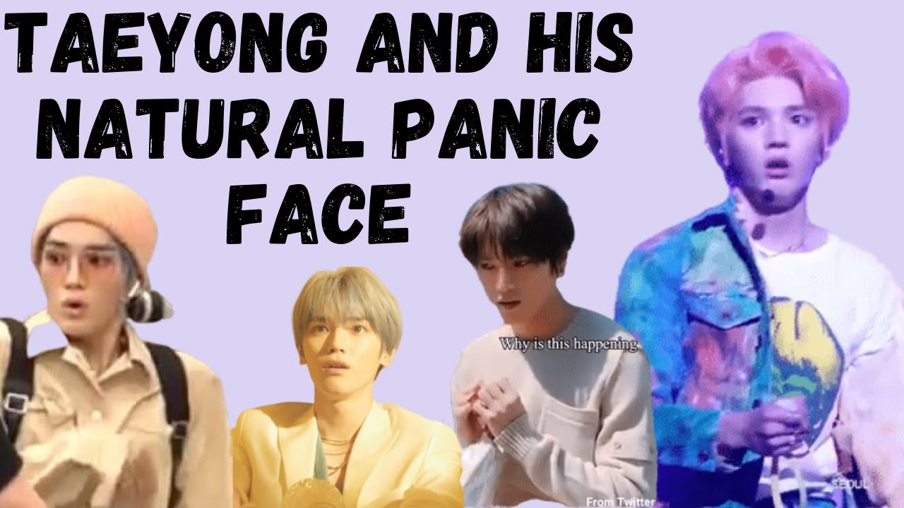 Lee Taeyong Panic Face Compilation Cause We Need It Youtube