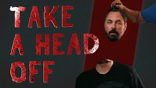 Take Off A Head with VFX