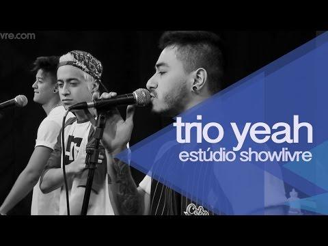 Trio Yeah no Estúdio Showlivre - Apresentação na Íntegra