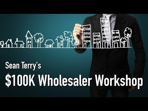$100K Wholesaler Workshop by Sean Terry - $100,000 a Month Flipping Houses Master Plan