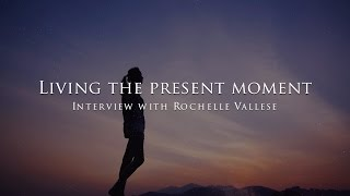 Living the present moment - Interview with Rochelle Vallese