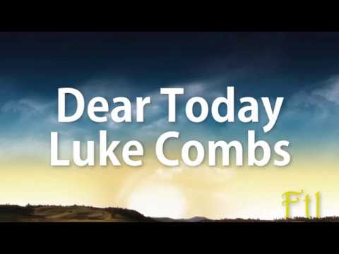 Luke Combs - Dear Today Lyrics