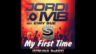 Jordi MB feat  Eimy Sue   My First Time (STRUNA ReMiX)