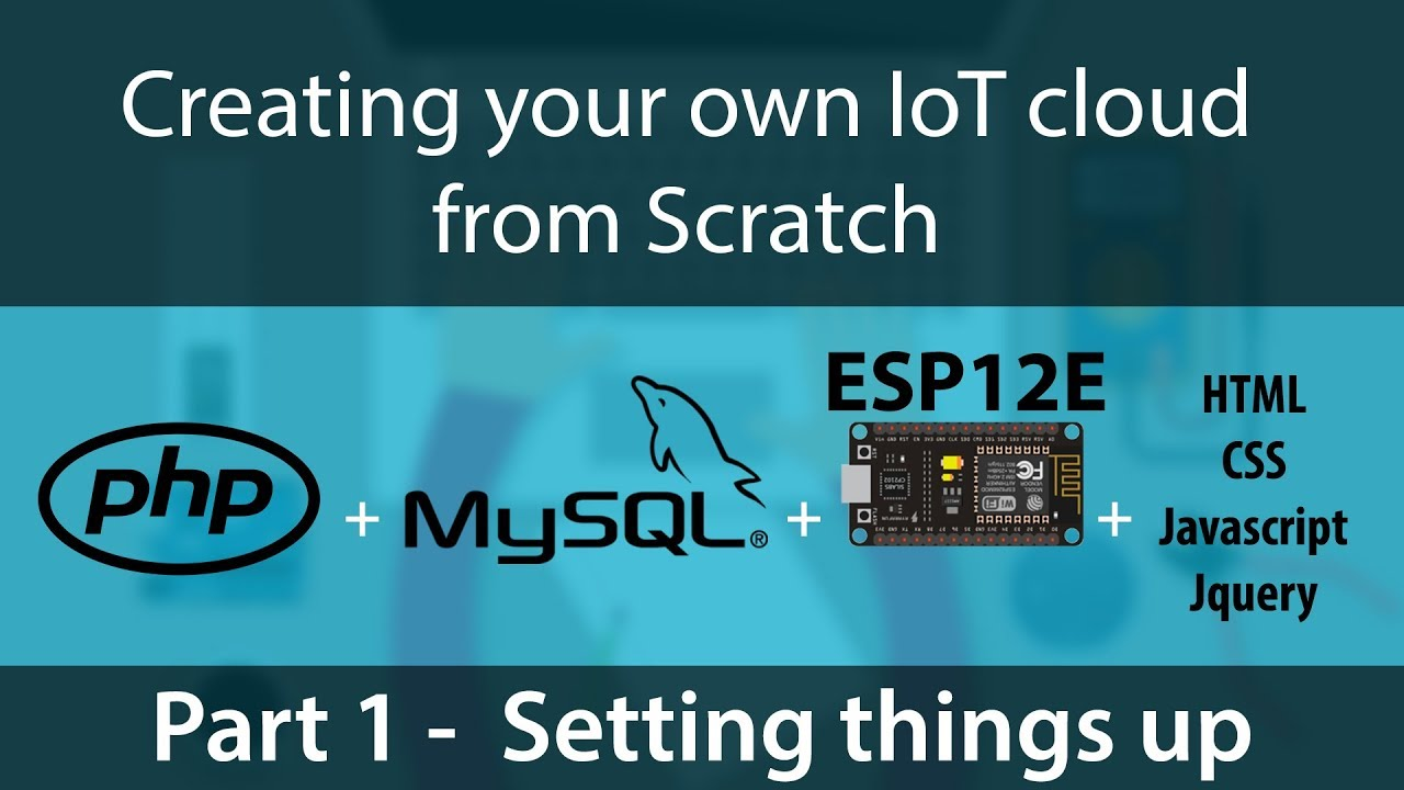 Creating your own IoT Cloud from scratch using php, mysql and NodeMCU  (ESP12E or ESP8266) - Part 1