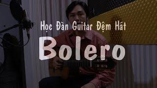 Học đàn guitar điệu bolero - Học đàn guitar đệm hát điệu bolero - Tự học đàn guitar đệm hát - bolero