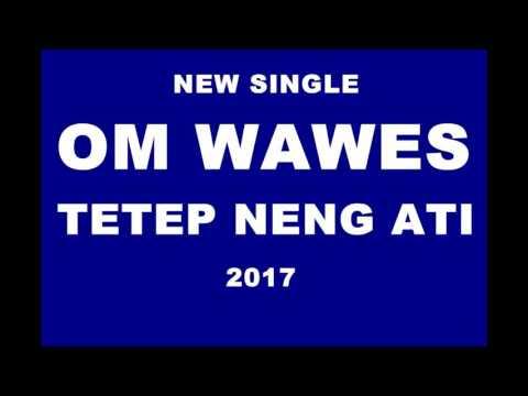 OM Wawes - Tetep Neng Ati 2017