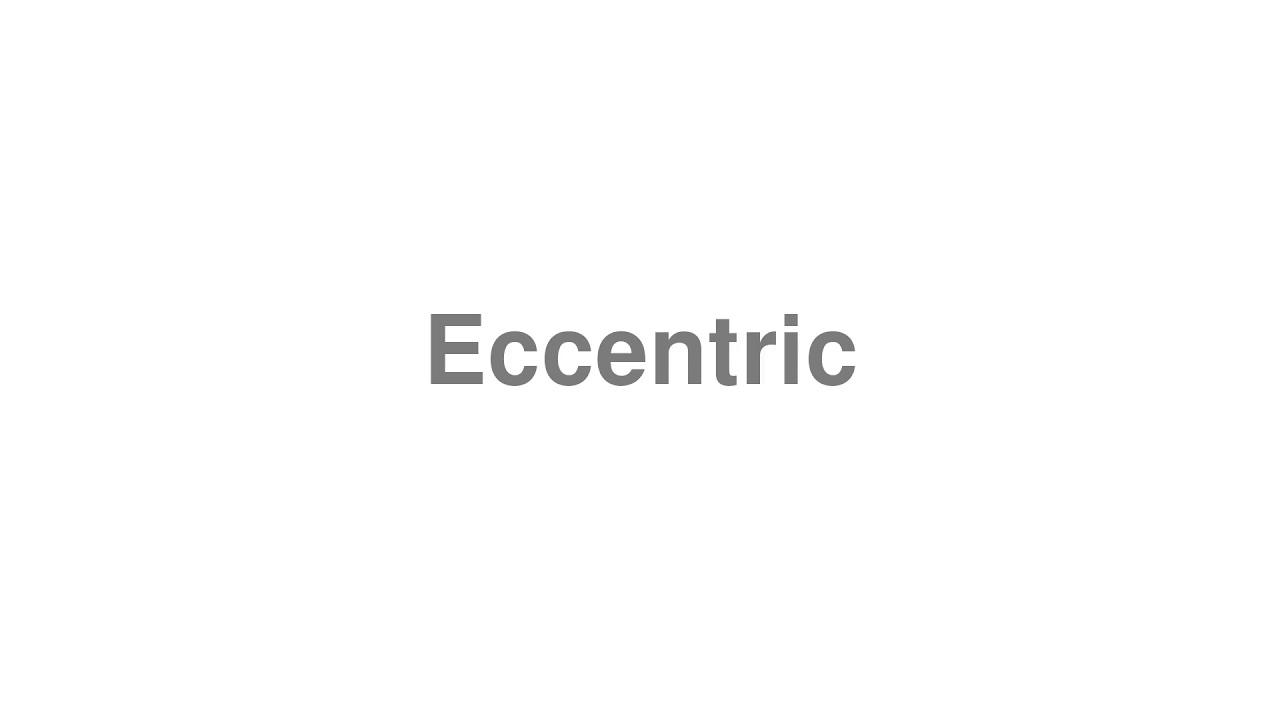 "How to Pronounce ""Eccentric"""