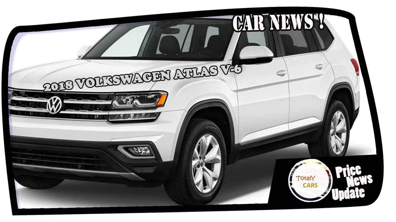 News Update 2018 Volkswagen Atlas V 6 8 Sd Automatic 3 6l276 Hp266 Lb Ft Dohc