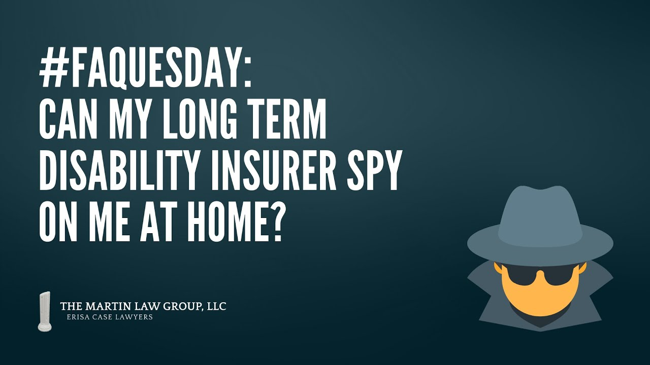 FAQuesday: Can my LTD insurer spy on me at home?