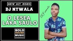 DJ Ntwala - O Lesea Laka Saulo (New Hit 2020)