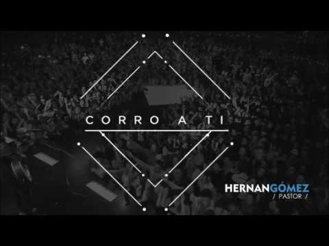 Pastor Hernan Gomez I Predica I CORRO A TUS BRAZOS