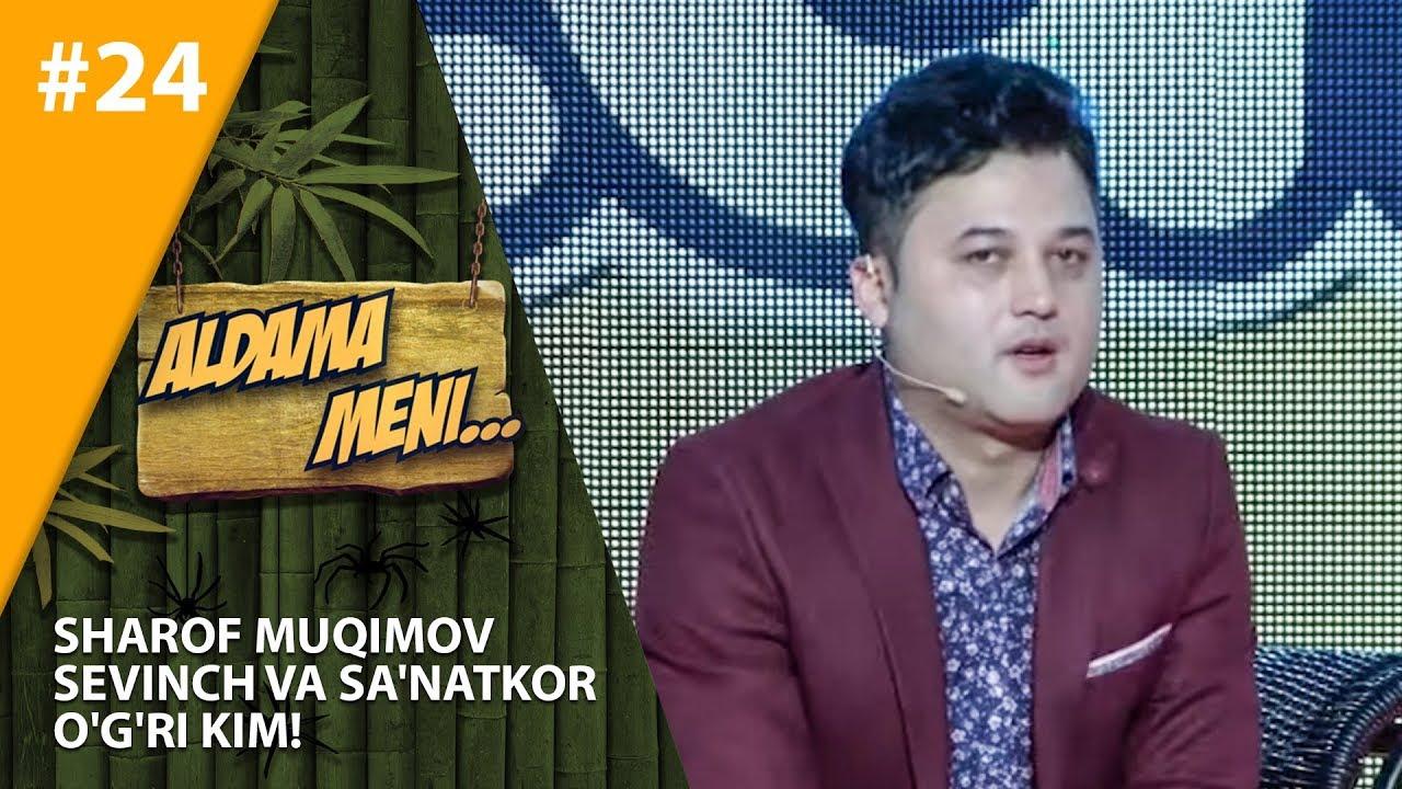 Aldama Meni 24-son Sharof Muqimov Sevinch va Sa'natkor o'g'ri kim!