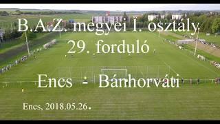 2018 B.A.Z. megyei I. osztály 29. forduló Encs - Bánhorváti labdarúgó mérkőzés