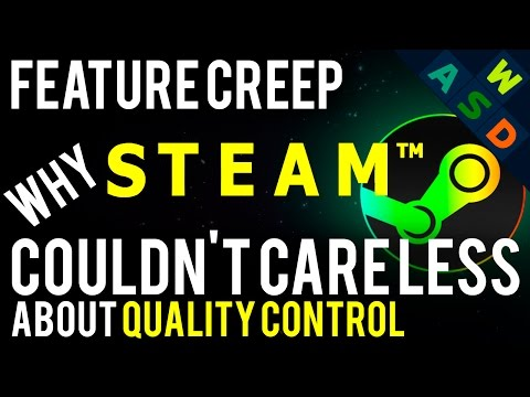 Why Steam Couldn't Care Less About Quality Control | Feature Creep