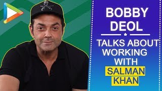 "Bobby Deol: ""Salman Khan is like a ROCK, uspe dhup ka asar nahi hota"" 
