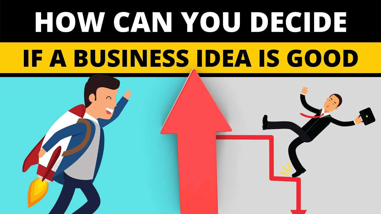 How can you Decide If a Business idea is Good! – Good Business Ideas 2021