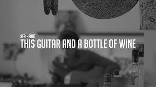 Seb Heart - THIS GUITAR AND A BOTTLE OF WINE | Music Video