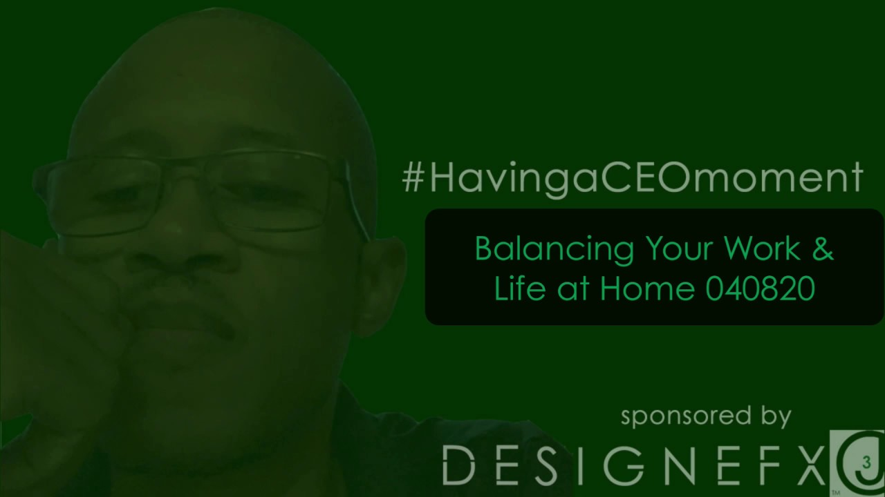 Having A CEOMoment: Balancing Work/Life Home